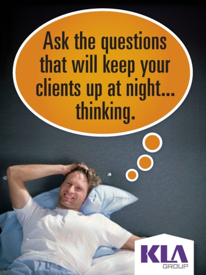 Ask the questions that will keep your clients up at night thinking