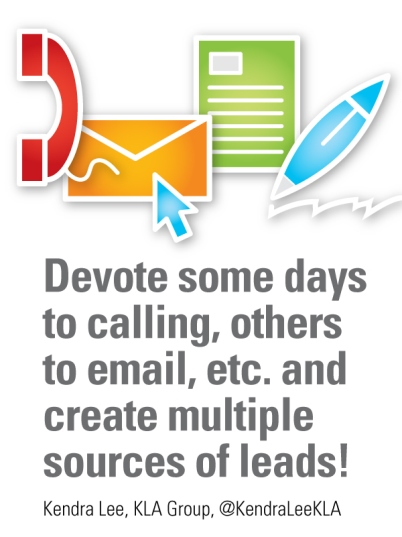 Devote some days to calling, others to email and create multiple sources of leads!