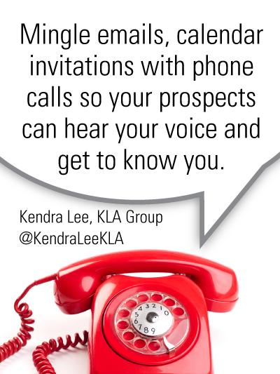 Mingle phone calls with emails and calendar invitations so your prospects can hear your voice and get to know you.