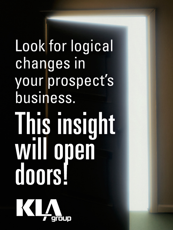 Look for logical changes in your prospects business.  This will open doors.