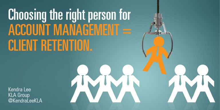 Choosing the right person for account management means client retention